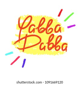 Yabba Dabba - emotional handwritten quote. Print for poster, t-shirt, bag, logo, postcard, flyer, sticker, sweatshirt, cups. Exclamation, slang. Simple original vector