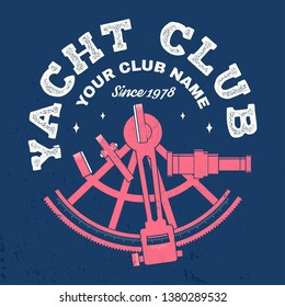 Yacht club badge. Vector illustration. Concept for yachting shirt, print, stamp or tee. Vintage typography design with sextant silhouette. Ocean adventure.