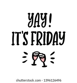 Yay! it's friday. The hand-drawing funny quote of black ink. It can be used for a sticker, patch, card, brochures, poster and other promo materials.