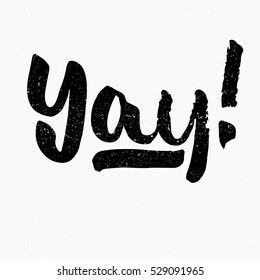 Yay. Ink hand lettering. Modern brush calligraphy. Handwritten phrase. Inspiration graphic design typography element. Cute simple vector sign.