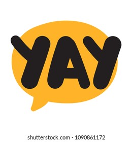 Yay. Vector hand drawn speech bubble lettering illustration on white background.