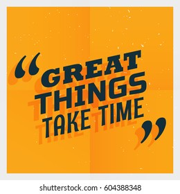 """yellow poster with text """"great things take time"""""""