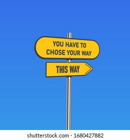 Yellow road signs with 'YOU HAVE TO CHOOSE YOUR WAY/THIS WAY' text on a pole, vector illustration