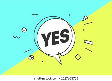 Yes. Banner, speech bubble, poster and sticker concept, geometric style with text Yes. Icon message yes cloud talk for banner, poster, web. White background. Vector Illustration