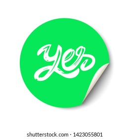Yes hand drawn lettering. Promotional sticker with a turned edge on white background.