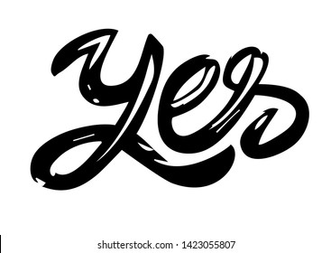 Yes - hand drawn text. Trendy hand lettering. Calligraphy isolated quote in black ink. Vector illustration.