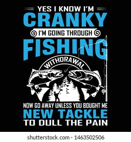 Yes i know i'm cranky i'm going through fishing withdrawal now go away unless you bought me new tackle to dull the plan. Fishing t shirts design