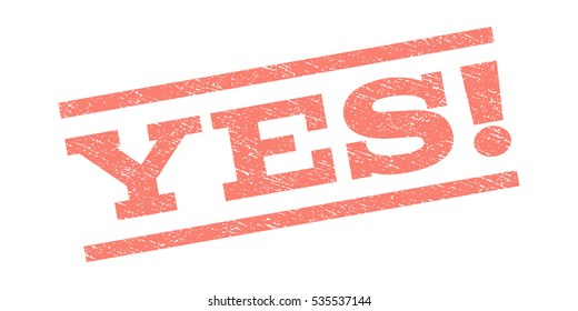 Yes! watermark stamp. Text tag between parallel lines with grunge design style. Rubber seal stamp with unclean texture. Vector salmon color ink imprint on a white background.