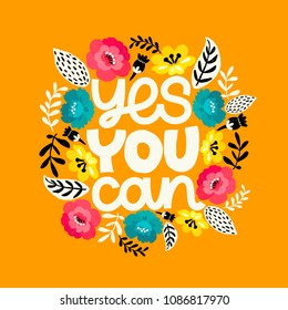 Yes you can. Hand drawn illustration. Positive quote made in vector.Motivational slogan. Inscription for t shirts, posters, cards. Floral digital sketch style design. Flowers around.