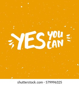 Yes You Can Motivation Phrase. Hand Drawn Graphic Modern Illustration. Vector Grunge Textured Background. Handwritten Inspirational Quotes for Posters, Banners and Cards.