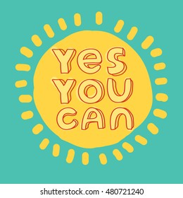 Yes you can. Motivational quote printable poster with hand drawn lettering. Modern vector illustration stylish design element. Layered EPS file.