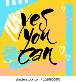 Yes you can. Typography for poster, invitation, greeting card, flyer, banner, postcard or t-shirt. Motivation lettering, inscription, calligraphy design. Text background. Vector illustration.