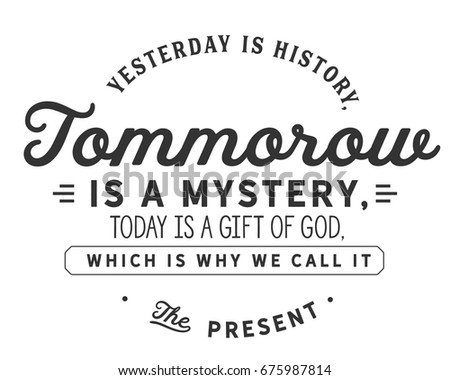 Yesterday History Tomorrow Mystery Today Gift Stock Vector Royalty