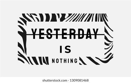 yesterday is nothing slogan in zebra stripe frame