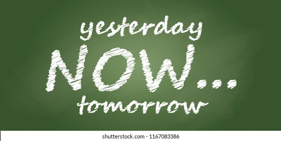 Yesterday now tomorrow Yesterday today tomorrow Vector eps Time Management Time concept Timeline concept flyer banner postcards posters wallpaper Green school Chalk chalkboard blackboard Vector eps