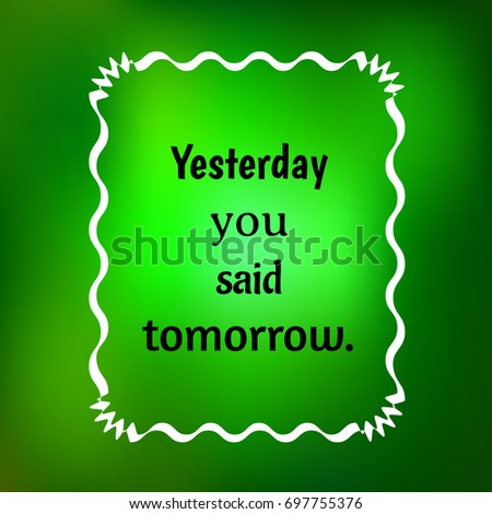 Yesterday You Said Tomorrow Inspirational Quote Stock Vector
