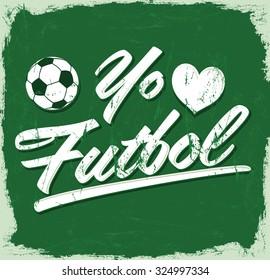 Yo amo el Futbol - I Love Soccer - Football spanish text - vintage vector sign