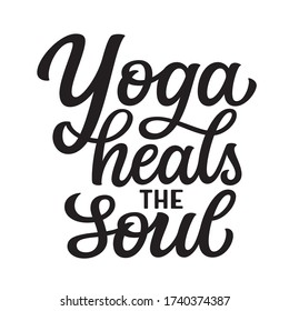 Yoga heals the soul. Hand drawn quote isolated on white background. Vector typography for yoga studio decorations, clothes, t shirts, posters, cards, stickers