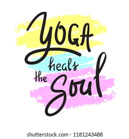 Yoga heals the Soul - simple inspire and motivational quote.Hand drawn beautiful lettering. Print for inspirational poster, t-shirt, bag, cups, card, yoga flyer, sticker, badge. Cute funny vector sign