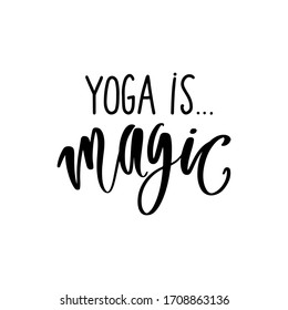 Yoga is magic- vector Inspirational , handwritten, calligraphy quote. Motivation lettering inscription for t-shirt print, bags, mats, yoga studio or fitness club.