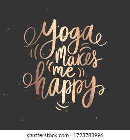 Yoga makes me happy - vector golden Inspirational, handwritten quote. Motivation lettering inscription for t-shirt print, bags, mats, yoga studio or fitness club. Sparkle slogan, saying, print.
