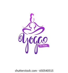 Yoga for Mom, vector logo template with lettering composition and woman body