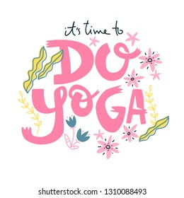 Yoga vector lettering. It's time to do yoga. Flowers and plants.  Flat minimalist style.