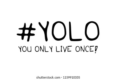 Yolo. You only live once inspirational quote / Vector illustration design for t shirt graphics, textile prints, slogan tees, stickers, posters, cards and other uses