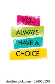 You Always Have A Choice. Inspiring Creative Motivation Quote. Vector Typography Banner Design Concept