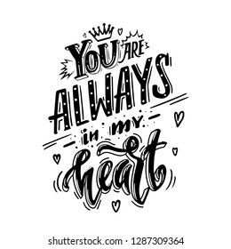 You are always in my heart. Romantic qoute for greeting cards, holiday invitations etc.