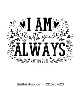 I am with you Always. Religious illustration.Bible hand drawn quote. Christian lettering