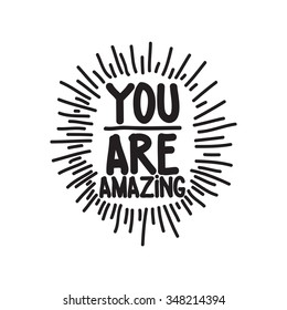 You are amazing. Hand drawn calligraphic inspiration quote