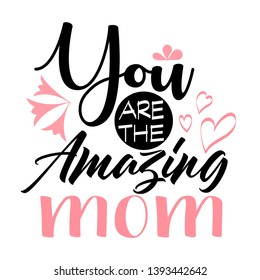 You are the amazing mom calligraphy poster. Beautiful vector illustration for greeting card and banner template. Happy Mother's Day