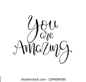 You are amazing. Positive quote handwritten with brush typography. Inspirational and motivational phrase. Hand lettering and calligraphy for designs: t-shirts, poster, greeting cards, etc.