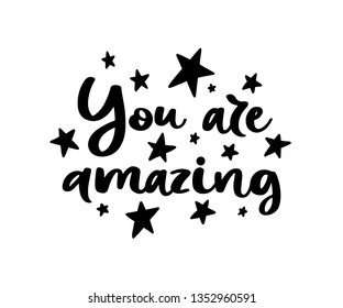You are amazing. Vector Typography Poster, hand lettering calligraphy. Vintage illustration with text. Can be used as a print on t-shirts and bags, stationary or poster, banner or brochure.