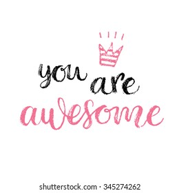 You are Awesome. Hand lettering calligraphy quote, fashion print