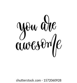 you are awesome - hand lettering inscription text, positive quote, inspiration and motivation phrase calligraphic vector illustration