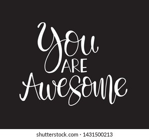 You are awesome. Positive quote handwritten with brush typography. Inspirational and motivational phrase. Hand lettering and calligraphy for designs: t-shirts, poster, greeting cards, etc. Vector