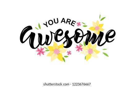 You are awesome text with flowers. Hand lettering typography for t-shirt design, birthday party, greeting card, party invitation, logo, badge, patch, icon, banner template. Vector illustration.