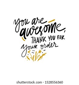 You are awesome. Thank you for your order. Hand lettering for your design