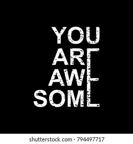 You are awesome. Typography art design in black and white.