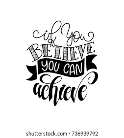 if you believe you can achieve hand lettering inscription positive quote poster, calligraphy vector illustration
