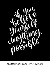 If you believe in yourself anything is possible, hand lettering, motivational quotes
