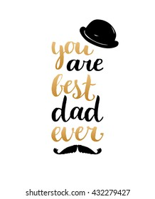 You Are Best Dad Ever vector background. Calligraphy Happy Father's Day for greeting card, festive poster etc.