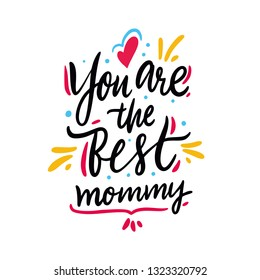 You are the best mommy. Happy Mother's Day. Hand drawn vector lettering. Isolated on white background. Design for holiday greeting cards, logo, sticker, banner, poster, print.