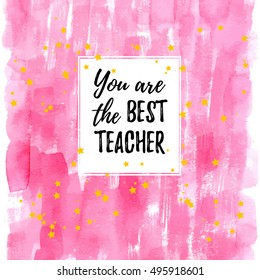 You are the best Teacher label, greeting card, poster. Vector quote on a Happy Teacher's Day with speech bubble background, heart, watercolor pink fashion texture.