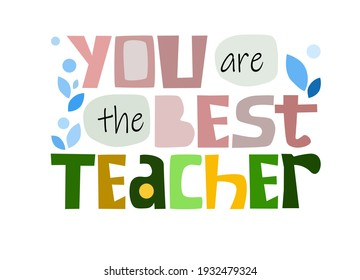 You are the best teacher quote affirmation inspiring words. Colourful vector text art for blogs banner cards wishes. gratitude, appreciations,  words. Love expression to mentor. Thank you teacher.
