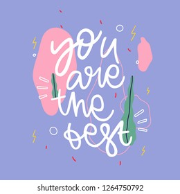 You are the best. Vector handwritten lettering. Template for card, poster, banner. print for t-shirt.