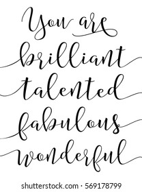 You are brilliant talented fabulous wonderful compliments calligraphy typography poster design art printable on white background