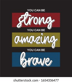 you can be strong you can be amazing you can be brave typography design for print t shirt